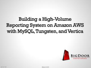 Building a High-Volume  Reporting  System on Amazon  AWS with  MySQL, Tungsten, and  Vertica