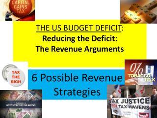 THE US BUDGET  DEFICIT : Reducing the Deficit:  The Revenue  Arguments