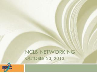 NCLB networking October 23, 2013