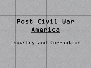 Post Civil War America Industry and Corruption