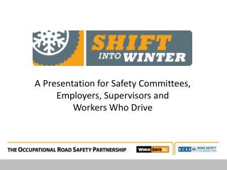 A Presentation for S afety Committees, Employers, Supervisors  and  Workers  W ho  D rive