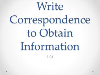 Write Correspondence to Obtain Information