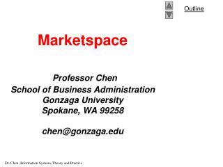 Marketspace Professor Chen School of Business Administration Gonzaga University Spokane, WA 99258 chen@gonzaga.edu