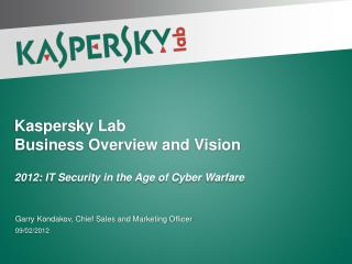 Kaspersky Lab  Business  Overview and  Vision 2012 : IT Security in the Age of Cyber Warfare
