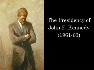 The Presidency of  John F. Kennedy (1961-63)