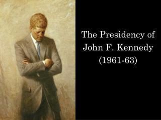 The Presidency of  John F. Kennedy (1961-63)