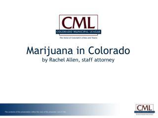 Marijuana in Colorado by Rachel Allen, staff attorney