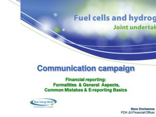 Communication campaign Financial reporting :  Formalities   & General   Aspects ,  Common Mistakes  & E- reporting Basi