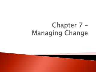 Chapter 7 –  Managing Change