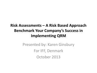 Risk Assessments – A Risk Based Approach Benchmark Your Company's Success in Implementing  QRM