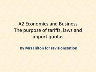 A2 Economics and Business The purpose of tariffs, laws and import quotas