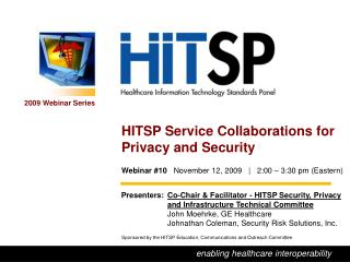 Presenters: Co-Chair & Facilitator - HITSP Security, Privacy and Infrastructure Technical Committee John Moehrke, GE