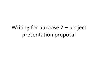 Writing for purpose 2 – project presentation proposal
