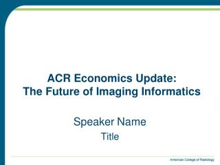ACR Economics Update: The Future of Imaging Informatics