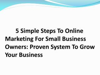5 Simple Steps To Online      Marketing For Small Business Owners: Proven System To Grow Your Business