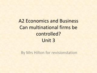 A2 Economics and Business Can multinational firms be controlled? Unit 3