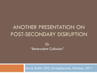 Another Presentation on Post-Secondary Disruption