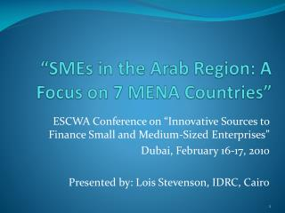 """"""" SMEs  in the Arab Region: A Focus on 7 MENA Countries"""""""