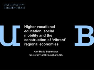 Higher vocational education,  social mobility and the construction of 'vibrant' regional economies Ann-Marie Bathmaker