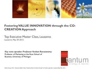 Fostering VALUE INNOVATION through the CO-CREATION Approach Top Executive Master Class, Lausanne Lausanne, May 29, 2012