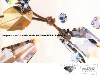 Corporate Gifts  Made  With  SWAROVSKI ELEMENTS
