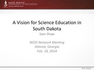 A Vision  for Science Education in South  Dakota Sam Shaw