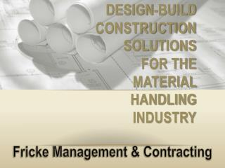 Design-Build  Construction  Solutions  for the  Material  Handling  Industry