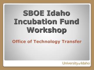 SBOE  Idaho Incubation  Fund Workshop