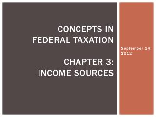 Concepts in  Federal Taxation Chapter 3:  Income Sources