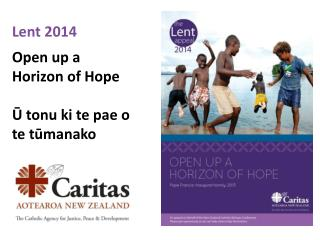 Lent 2014  Open  up a  Horizon  of Hope Ū  tonu ki te pae  o  te tūmanako