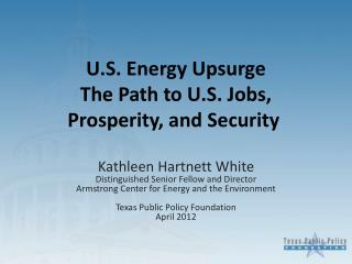 U.S. Energy Upsurge The Path to U.S. Jobs, Prosperity, and Security
