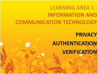 LEARNING AREA 1 :  INFORMATION AND COMMUNICATION TECHNOLOGY