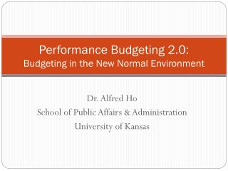 Performance Budgeting 2.0:  Budgeting  in the New Normal Environment