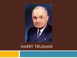 Harry Truman!