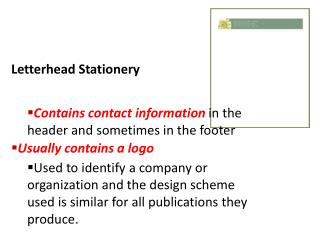 Letterhead  Stationery Contains contact information  in the header and sometimes in the footer Usually contains a logo