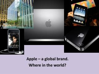Apple – a global brand. Where in the world?