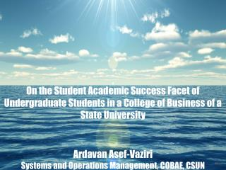 On the Student Academic Success Facet of Undergraduate Students in a College of Business of a State University Ardavan