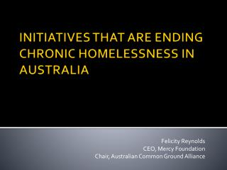 INITIATIVES THAT ARE ENDING  CHRONIC HOMELESSNESS IN AUSTRALIA
