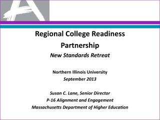 Regional College Readiness  Partnership New Standards Retreat Northern Illinois University September 2013 Susan C. Lane