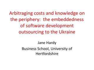 Arbitraging costs and knowledge on the periphery:  the  embeddedness  of software development outsourcing to the Ukrain