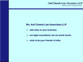 We, Anil  Chawla  Law Associates LLP add value to your business. are legal consultants, but we avoid courts. wish to be