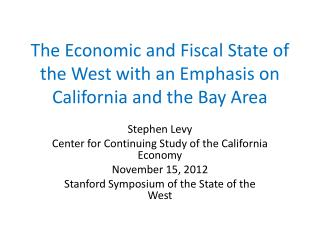 The Economic and Fiscal State of the West with an Emphasis on California and the Bay Area