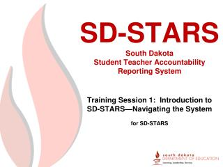 SD-STARS South Dakota Student Teacher Accountability  Reporting System Training Session 1:  Introduction to  SD-STARS�N