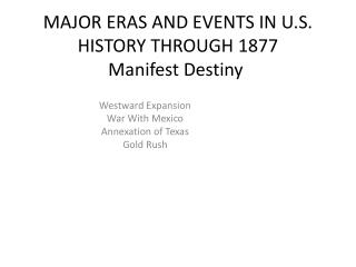 MAJOR ERAS AND EVENTS IN U.S. HISTORY THROUGH 1877 Manifest Destiny