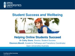 Student Success and Wellbeing Helping Online Students Succeed Dr Cathy Stone , Director, Student Success