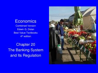 Economics Combined Version Edwin G. Dolan Best Value Textbooks 4 th  edition Chapter 20 The Banking System and Its Regu