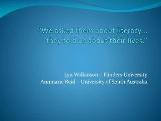 �We asked them about literacy... they told us about their lives.�