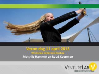 Vecon  dag 11  april  2013 Workshop  ondernemerschap Matthijs  Hammer en Ruud Koopman