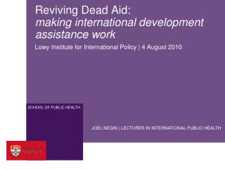 reviving dead aid:  making international development assistance work