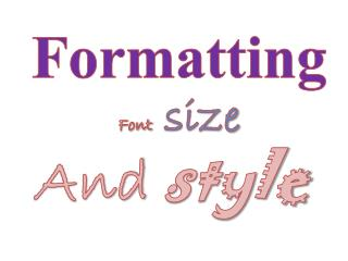 Formatting Font size And  style